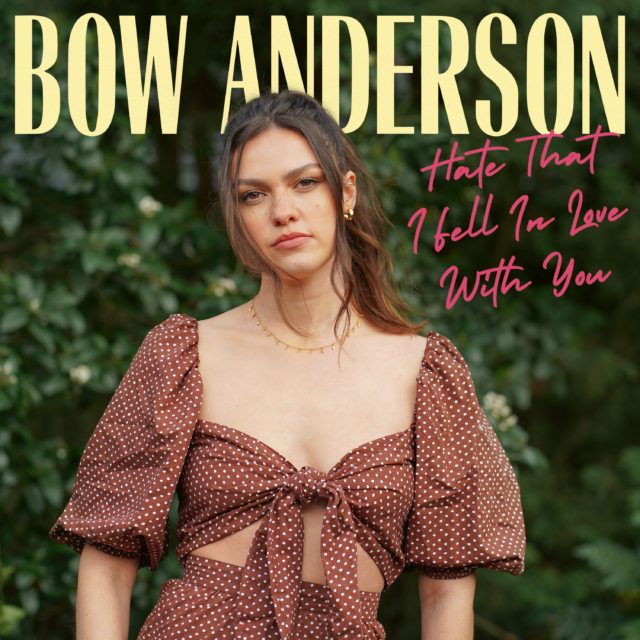 Bow Anderson Hate That I Fell in Love with You